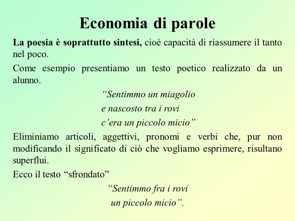 Economia di parole La poesia è soprattutto sintesi, cioè capacità di riassumere il tanto nel poco. Come esempio presentiamo un testo poetico realizzat
