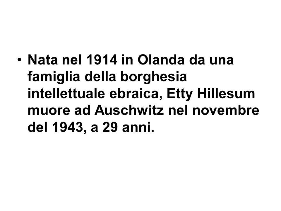 Nata nel 1914 in Olanda da una famiglia della borghesia intellettuale ebraica, Etty Hillesum muore ad Auschwitz nel novembre del 1943, a 29 anni.