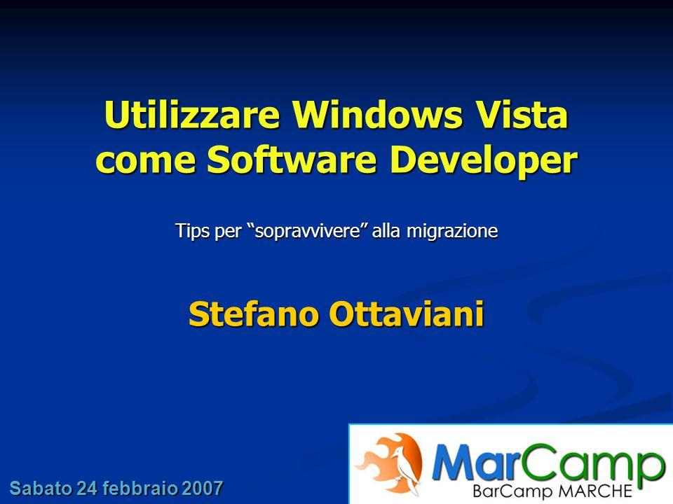 Stefano Ottaviani Sabato 24 febbraio 2007 Utilizzare Windows Vista come Software Developer Tips per sopravvivere alla migrazione