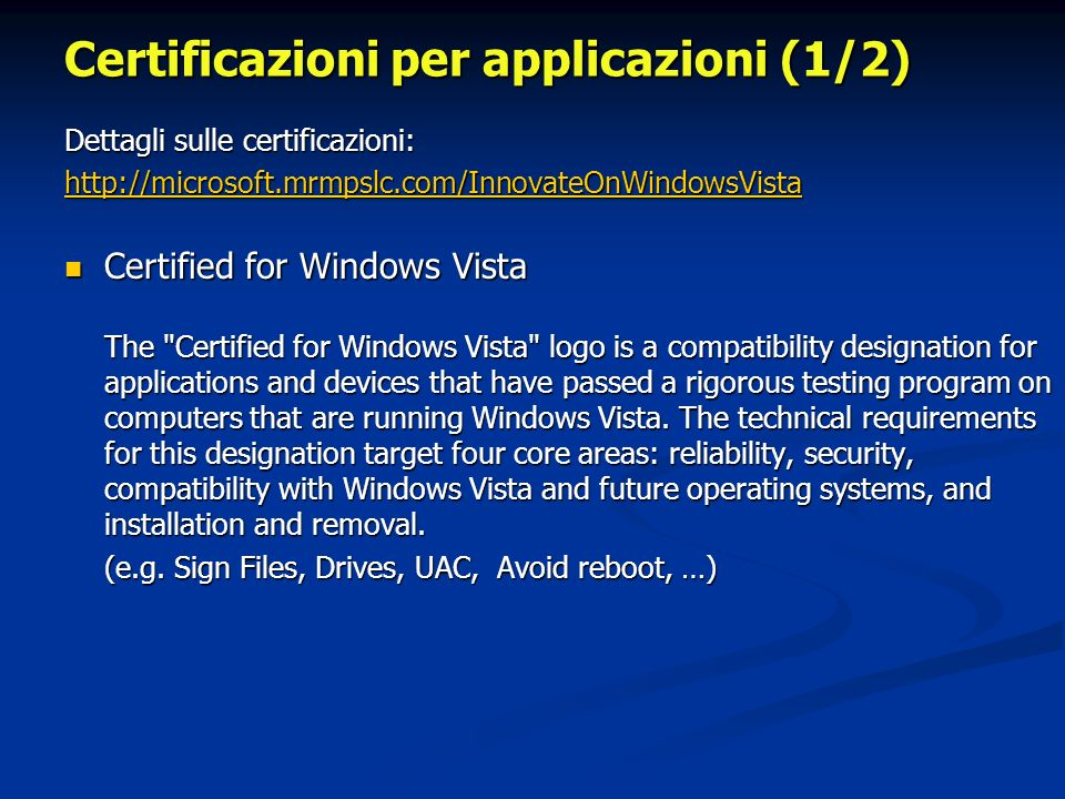 Certificazioni per applicazioni (1/2) Dettagli sulle certificazioni: http://microsoft.mrmpslc.com/InnovateOnWindowsVista Certified for Windows Vista The Certified for Windows Vista logo is a compatibility designation for applications and devices that have passed a rigorous testing program on computers that are running Windows Vista.