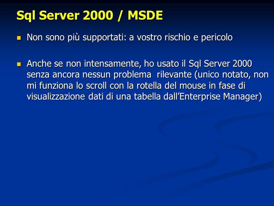 Sql Server 2000 / MSDE Non sono più supportati: a vostro rischio e pericolo Non sono più supportati: a vostro rischio e pericolo Anche se non intensam