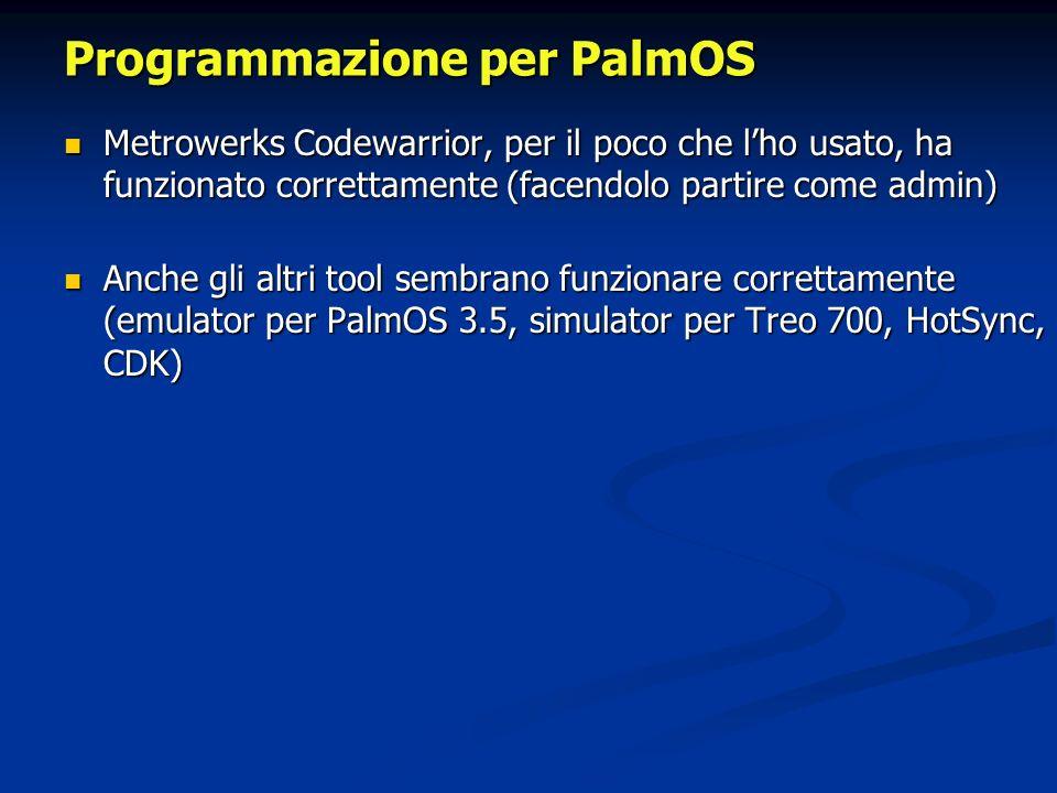 Programmazione per PalmOS Metrowerks Codewarrior, per il poco che lho usato, ha funzionato correttamente (facendolo partire come admin) Metrowerks Cod