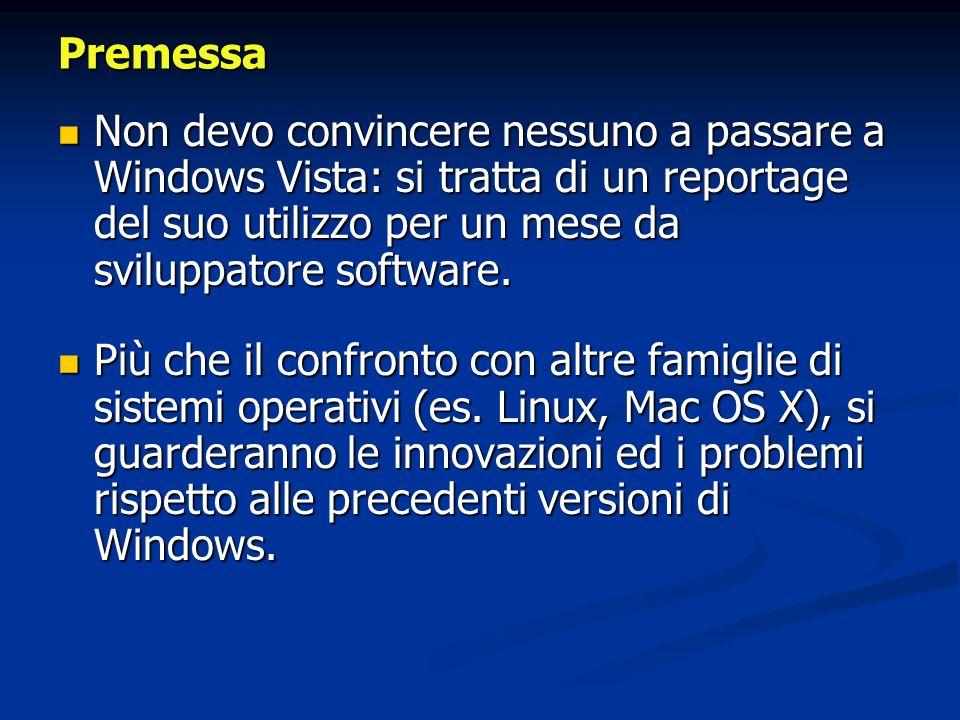 Premessa Non devo convincere nessuno a passare a Windows Vista: si tratta di un reportage del suo utilizzo per un mese da sviluppatore software. Non d