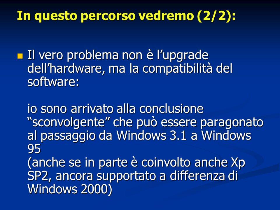 In questo percorso vedremo (2/2): Il vero problema non è lupgrade dellhardware, ma la compatibilità del software: io sono arrivato alla conclusione sc