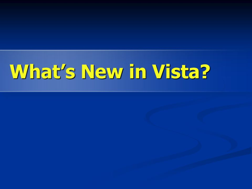 Whats New in Vista