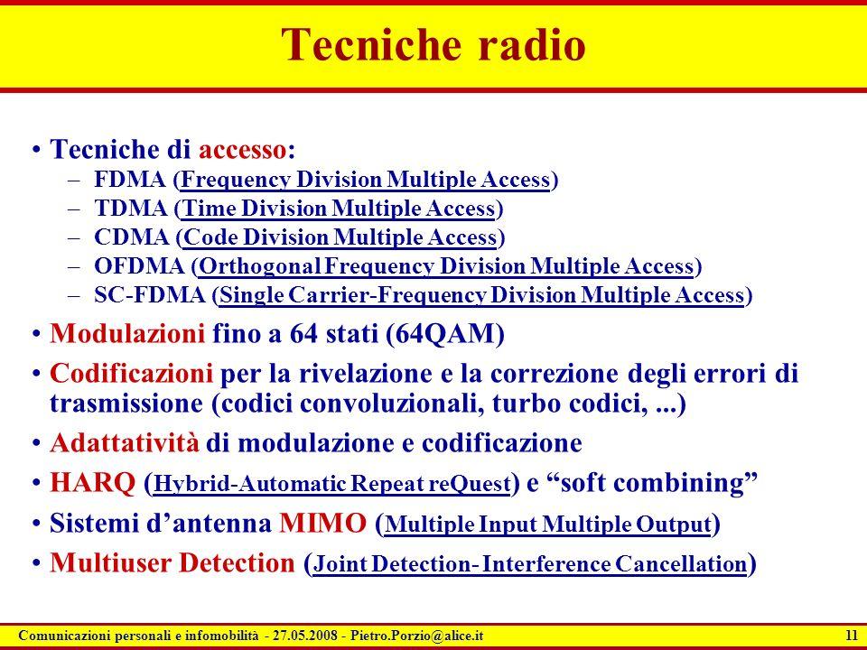 11 Comunicazioni personali e infomobilità - 27.05.2008 - Pietro.Porzio@alice.it Tecniche radio Tecniche di accesso: –FDMA (Frequency Division Multiple