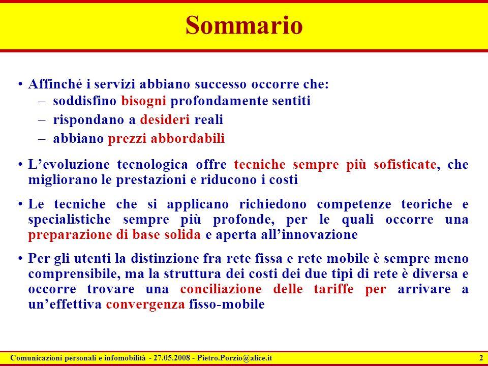 2 Comunicazioni personali e infomobilità - 27.05.2008 - Pietro.Porzio@alice.it Sommario Affinché i servizi abbiano successo occorre che: –soddisfino b