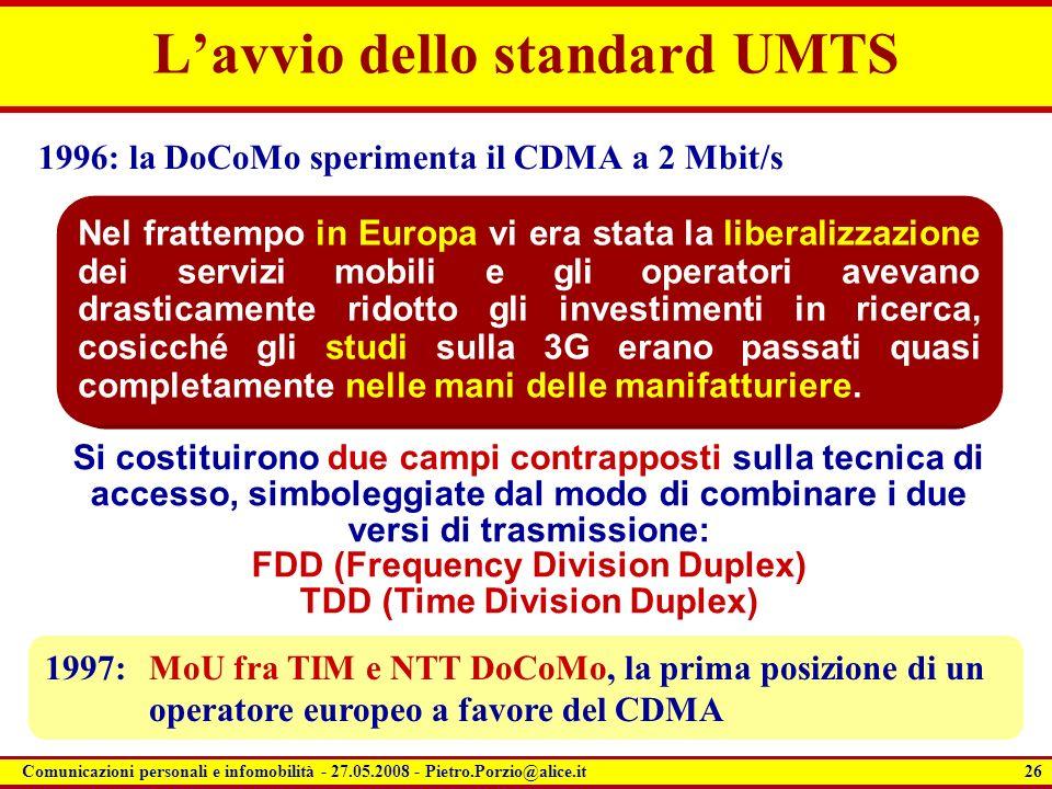 26 Comunicazioni personali e infomobilità - 27.05.2008 - Pietro.Porzio@alice.it Lavvio dello standard UMTS 1996: la DoCoMo sperimenta il CDMA a 2 Mbit