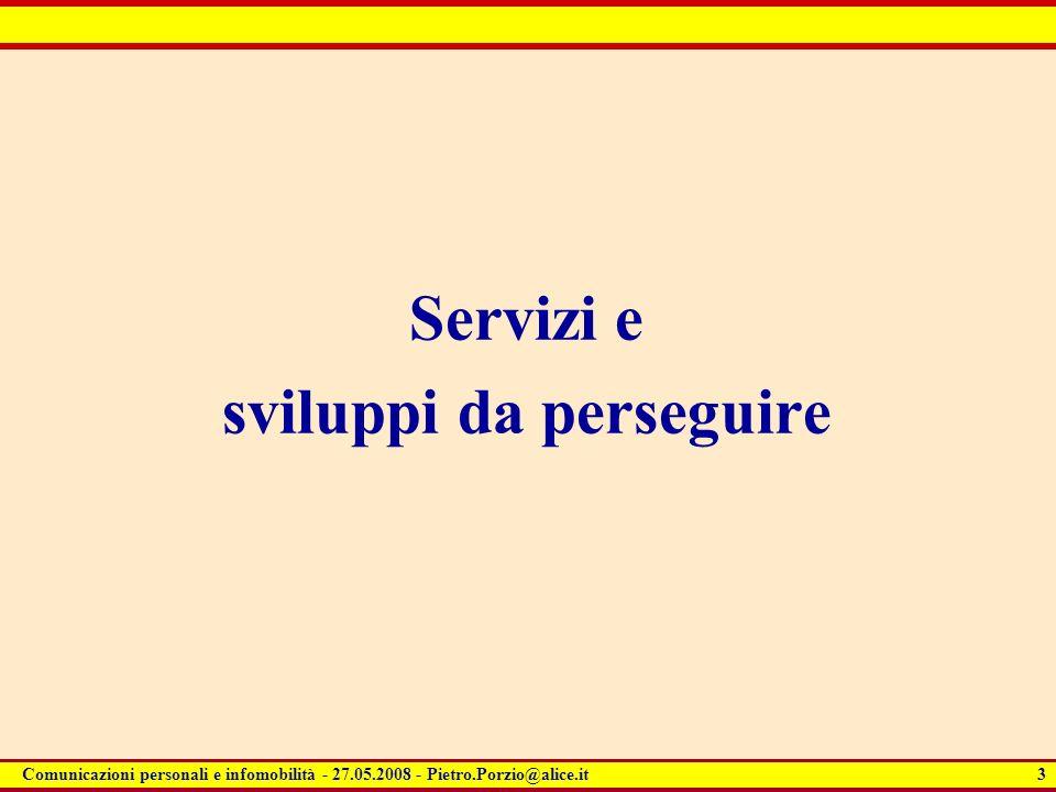 3 Comunicazioni personali e infomobilità - 27.05.2008 - Pietro.Porzio@alice.it Servizi e sviluppi da perseguire