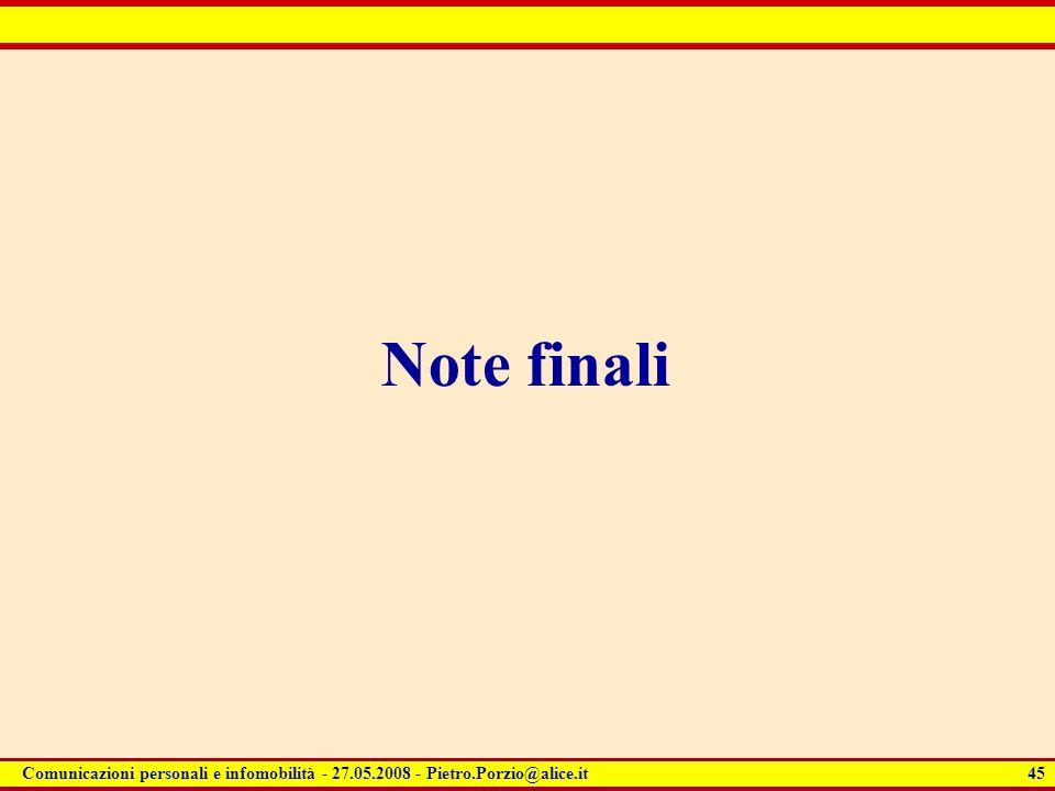 45 Comunicazioni personali e infomobilità - 27.05.2008 - Pietro.Porzio@alice.it Note finali