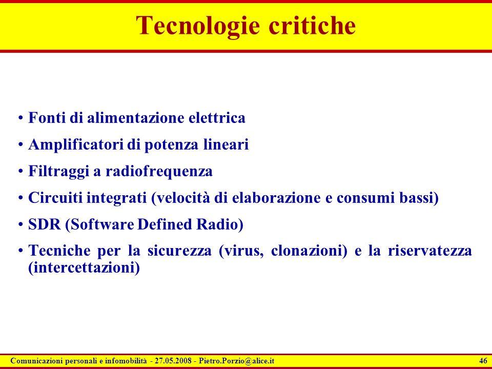 46 Comunicazioni personali e infomobilità - 27.05.2008 - Pietro.Porzio@alice.it Tecnologie critiche Fonti di alimentazione elettrica Amplificatori di