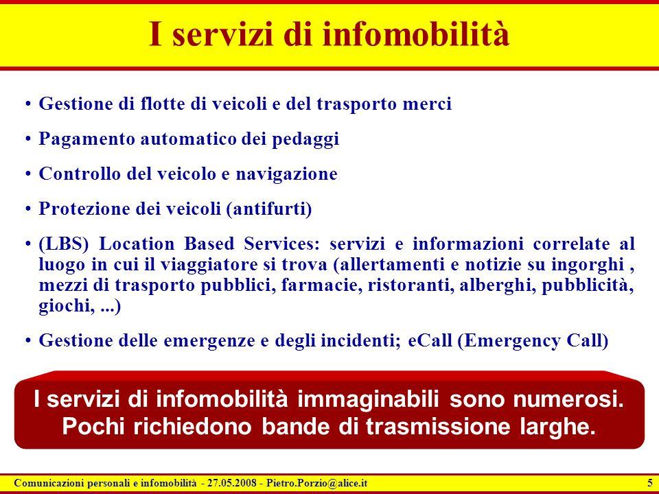 5 Comunicazioni personali e infomobilità - 27.05.2008 - Pietro.Porzio@alice.it I servizi di infomobilità Gestione di flotte di veicoli e del trasporto
