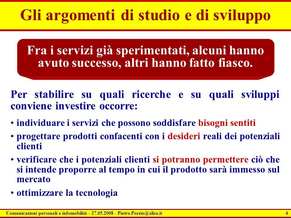6 Comunicazioni personali e infomobilità - 27.05.2008 - Pietro.Porzio@alice.it Gli argomenti di studio e di sviluppo individuare i servizi che possono