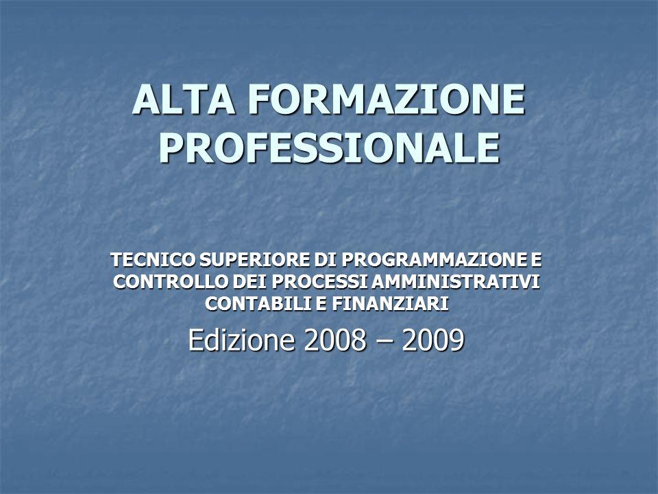 ALTA FORMAZIONE PROFESSIONALE TECNICO SUPERIORE DI PROGRAMMAZIONE E CONTROLLO DEI PROCESSI AMMINISTRATIVI CONTABILI E FINANZIARI Edizione 2008 – 2009