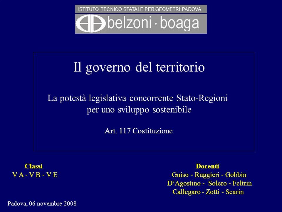 Il governo del territorio La potestà legislativa concorrente Stato-Regioni per uno sviluppo sostenibile Art. 117 Costituzione Classi Docenti V A - V B