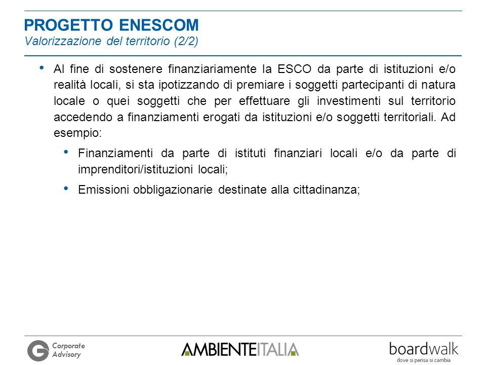 Corporate Advisory Al fine di sostenere finanziariamente la ESCO da parte di istituzioni e/o realità locali, si sta ipotizzando di premiare i soggetti