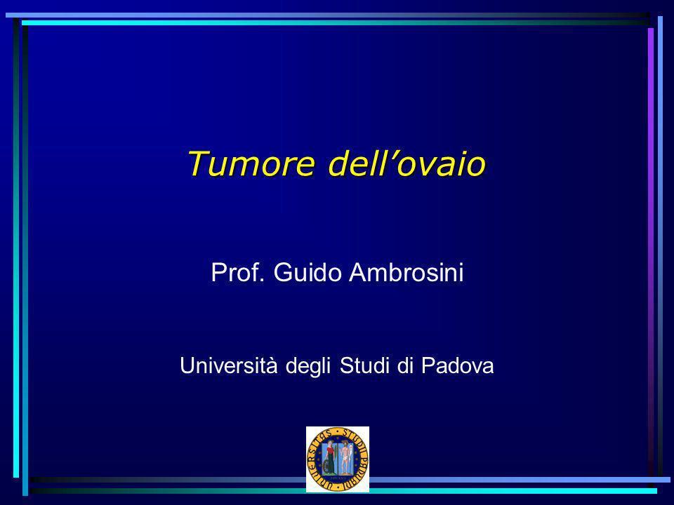 Tumore dellovaio Prof. Guido Ambrosini Università degli Studi di Padova