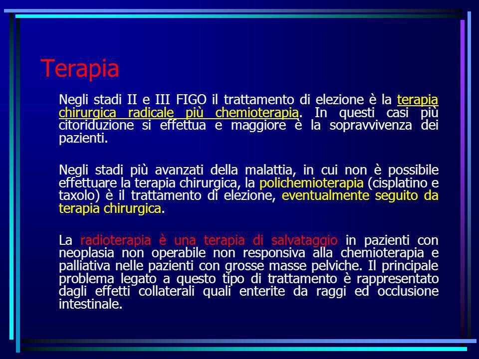 Terapia Negli stadi II e III FIGO il trattamento di elezione è la terapia chirurgica radicale più chemioterapia. In questi casi più citoriduzione si e