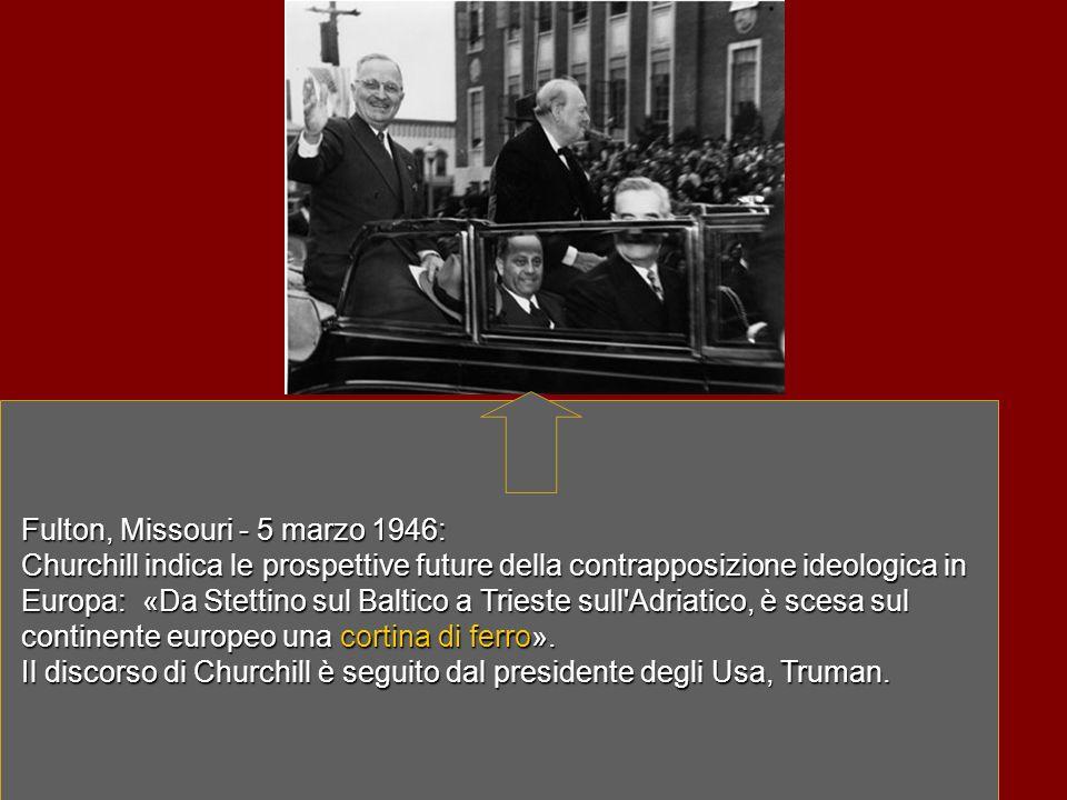 Fulton, Missouri - 5 marzo 1946: Churchill indica le prospettive future della contrapposizione ideologica in Europa: «Da Stettino sul Baltico a Triest