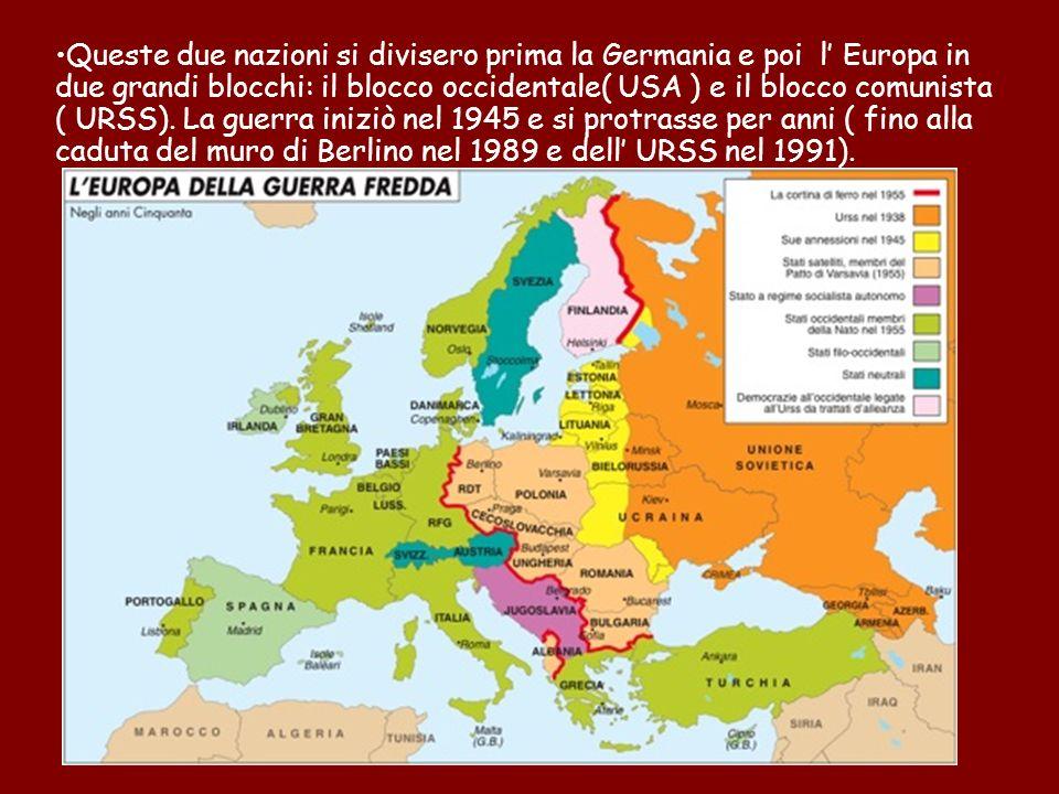 Queste due nazioni si divisero prima la Germania e poi l Europa in due grandi blocchi: il blocco occidentale( USA ) e il blocco comunista ( URSS). La