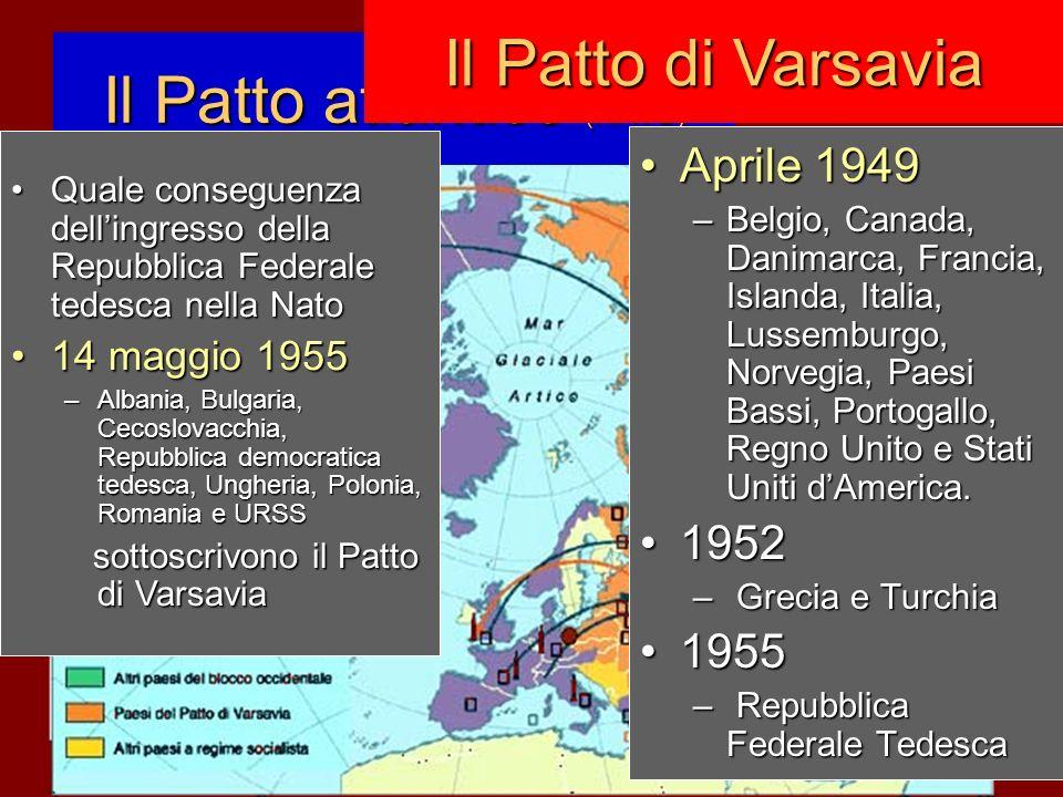 Il Patto atlantico (NATO) Aprile 1949 –B–B–B–Belgio, Canada, Danimarca, Francia, Islanda, Italia, Lussemburgo, Norvegia, Paesi Bassi, Portogallo, Regn
