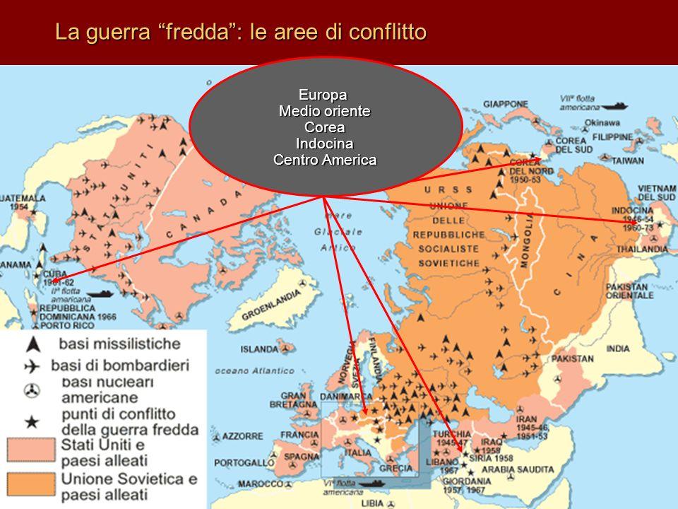 La guerra fredda: le aree di conflitto Europa Medio oriente CoreaIndocina Centro America
