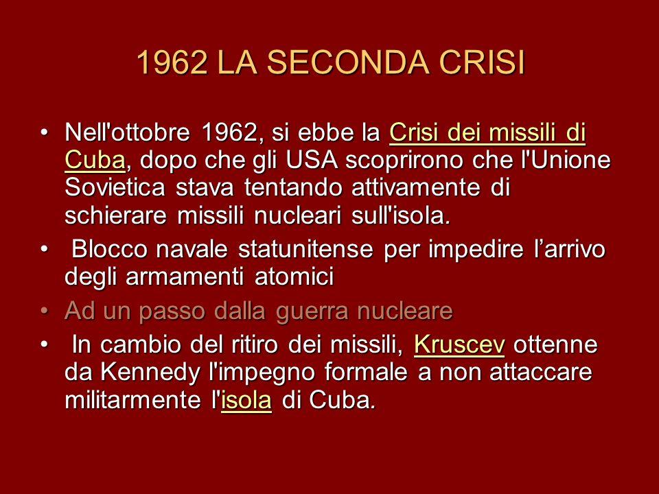 1962 LA SECONDA CRISI Nell'ottobre 1962, si ebbe la Crisi dei missili di Cuba, dopo che gli USA scoprirono che l'Unione Sovietica stava tentando attiv