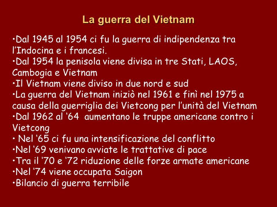 Dal 1945 al 1954 ci fu la guerra di indipendenza tra lIndocina e i francesi. Dal 1954 la penisola viene divisa in tre Stati, LAOS, Cambogia e Vietnam