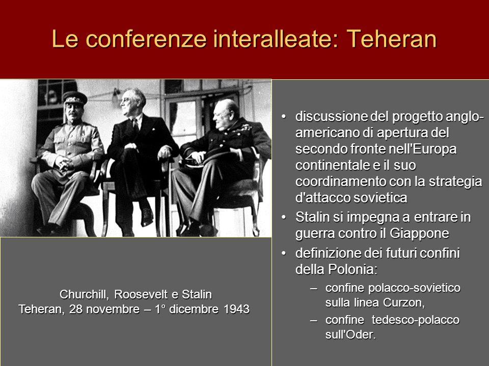 Le conferenze interalleate: Teheran discussione del progetto anglo- americano di apertura del secondo fronte nell'Europa continentale e il suo coordin
