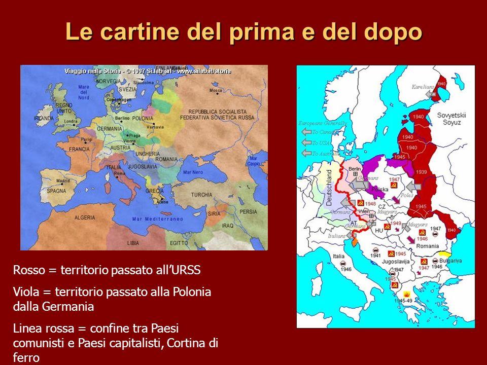 Le cartine del prima e del dopo Rosso = territorio passato allURSS Viola = territorio passato alla Polonia dalla Germania Linea rossa = confine tra Pa