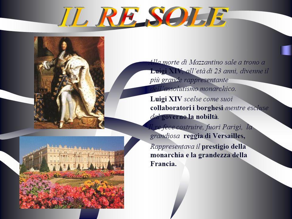 Alla morte di Mazzantino sale a trono a Luigi XIV, alletà di 23 anni, divenne il più grande rappresentante dellassolutismo monarchico. Luigi XIV scels