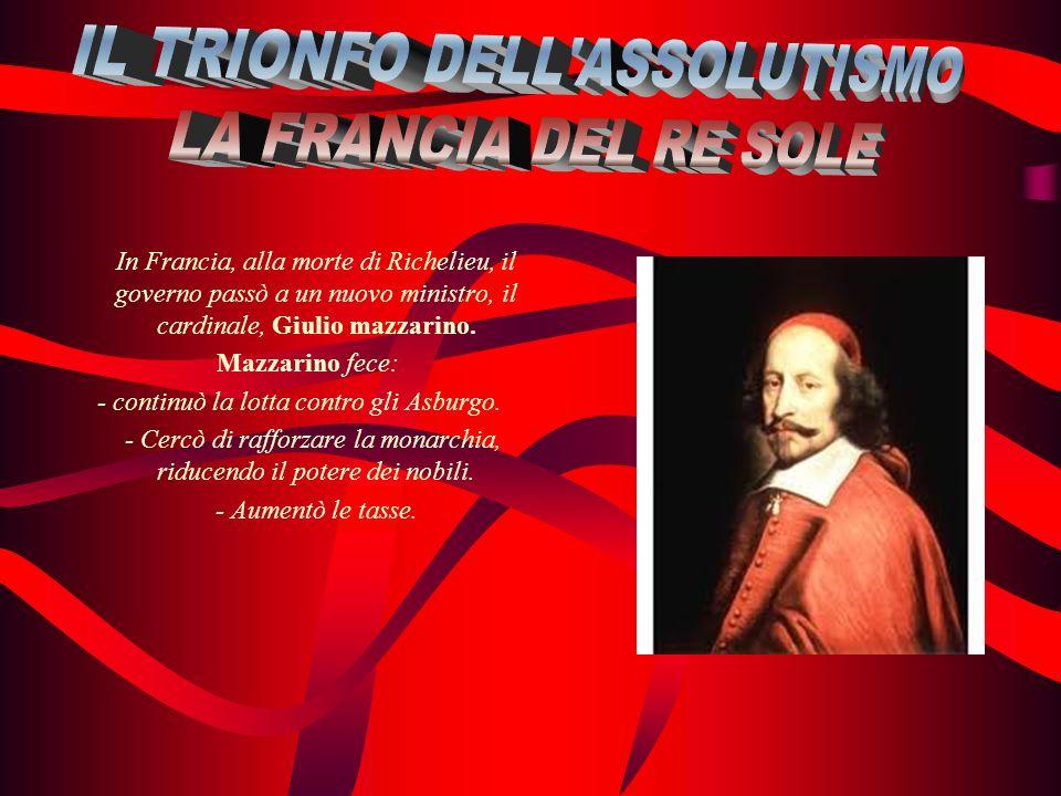 In Francia, alla morte di Richelieu, il governo passò a un nuovo ministro, il cardinale, Giulio mazzarino. Mazzarino fece: - continuò la lotta contro