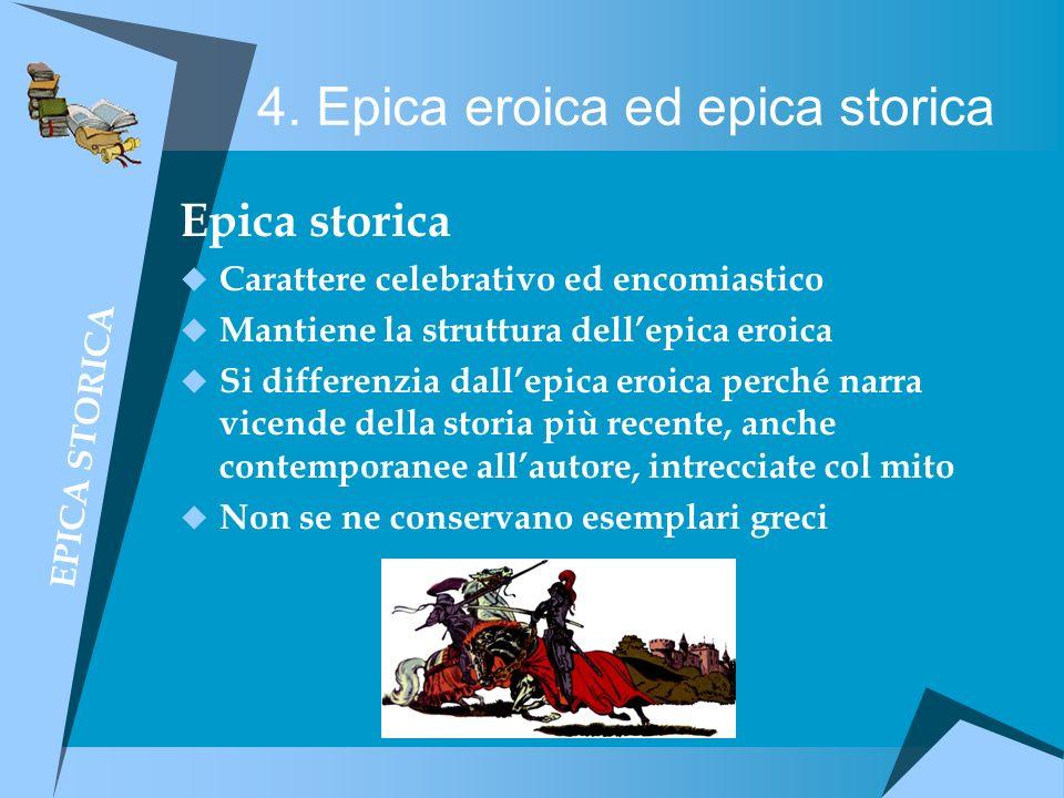 4. Epica eroica ed epica storica Epica storica Carattere celebrativo ed encomiastico Mantiene la struttura dellepica eroica Si differenzia dallepica e