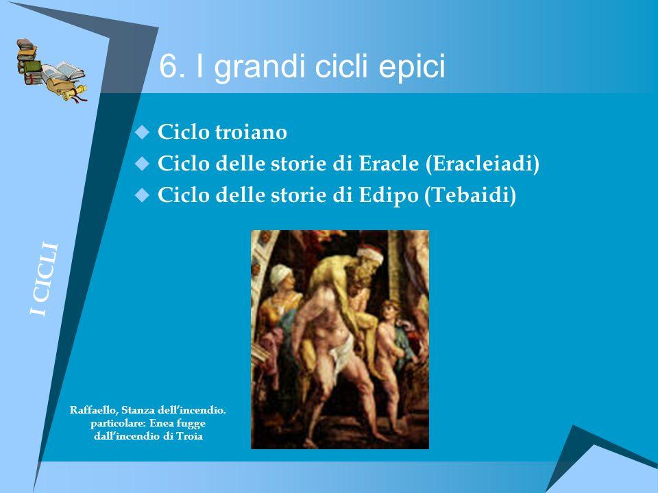 6. I grandi cicli epici Ciclo troiano Ciclo delle storie di Eracle (Eracleiadi) Ciclo delle storie di Edipo (Tebaidi) Raffaello, Stanza dellincendio.