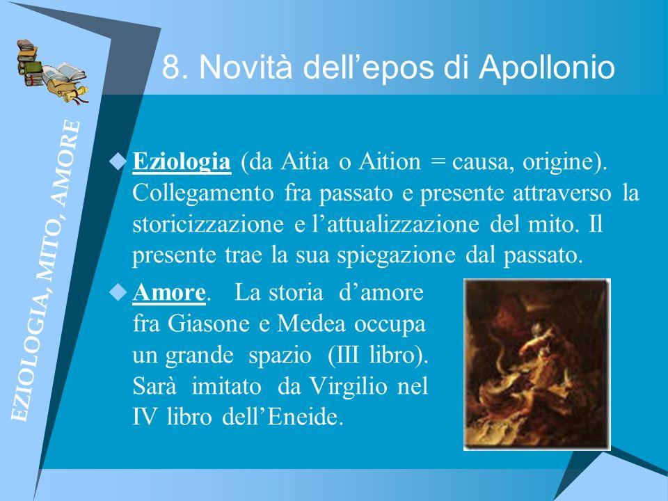 8. Novità dellepos di Apollonio Eziologia (da Aitia o Aition = causa, origine). Collegamento fra passato e presente attraverso la storicizzazione e la