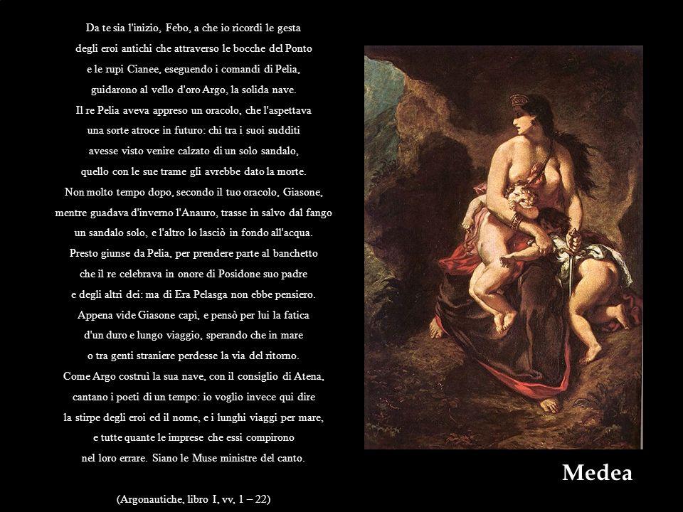 Medea Da te sia l'inizio, Febo, a che io ricordi le gesta degli eroi antichi che attraverso le bocche del Ponto e le rupi Cianee, eseguendo i comandi