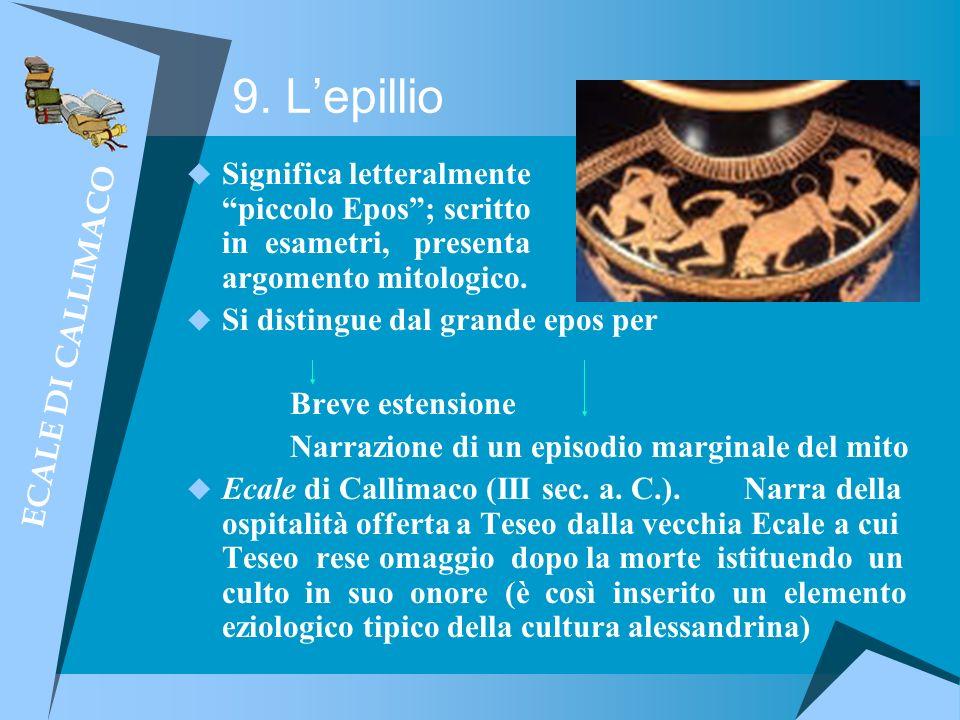 9. Lepillio Significa letteralmente piccolo Epos; scritto in esametri, presenta argomento mitologico. Si distingue dal grande epos per Breve estension