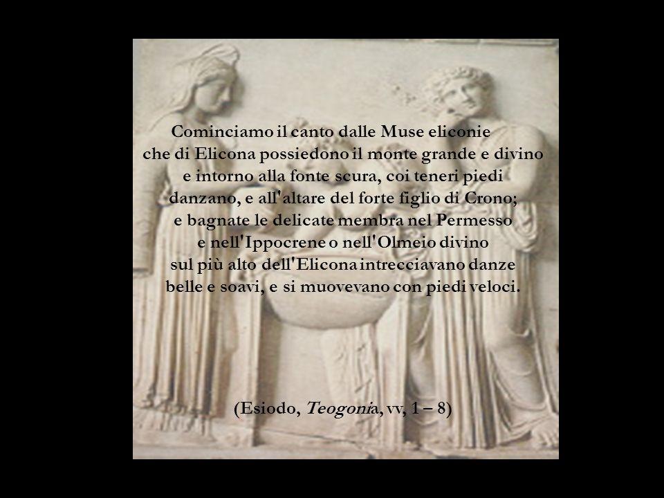 Cominciamo il canto dalle Muse eliconie 1 che di Elicona possiedono il monte grande e divino e intorno alla fonte scura, coi teneri piedi danzano, e a