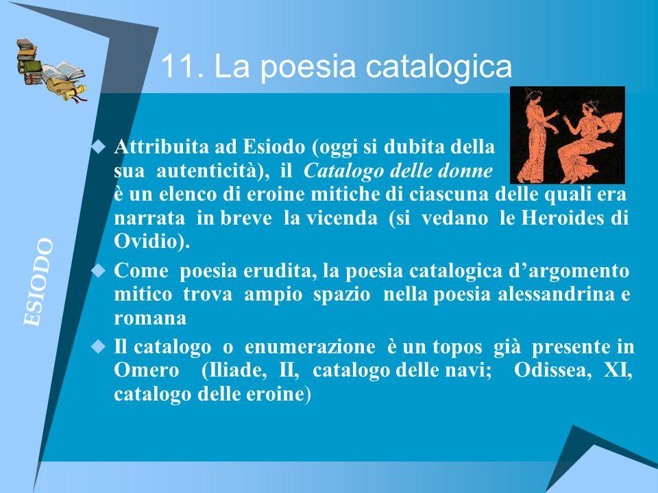 11. La poesia catalogica Attribuita ad Esiodo (oggi si dubita della sua autenticità), il Catalogo delle donne è un elenco di eroine mitiche di ciascun