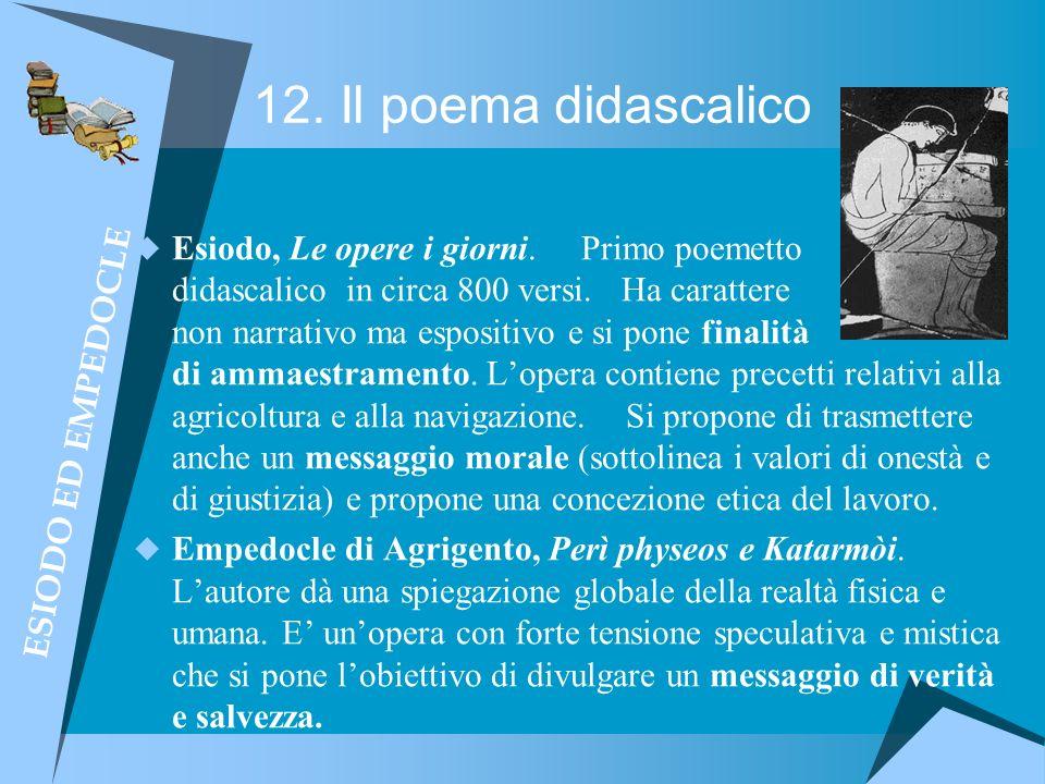 12. Il poema didascalico Esiodo, Le opere i giorni. Primo poemetto didascalico in circa 800 versi. Ha carattere non narrativo ma espositivo e si pone