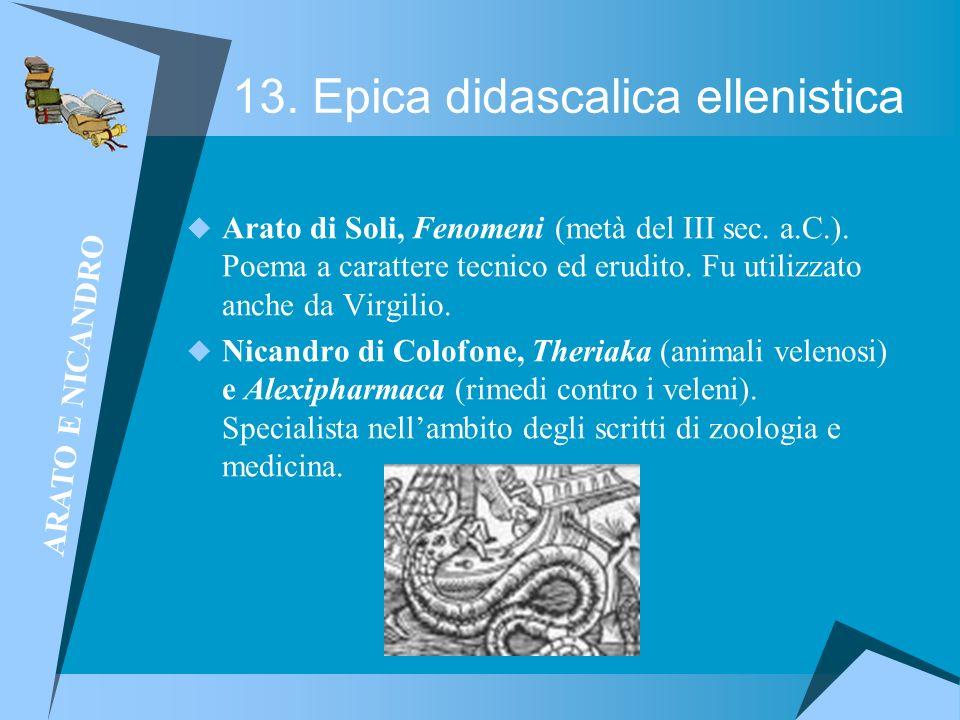 13. Epica didascalica ellenistica Arato di Soli, Fenomeni (metà del III sec. a.C.). Poema a carattere tecnico ed erudito. Fu utilizzato anche da Virgi