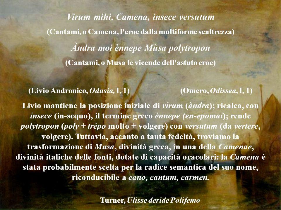 Turner, Ulisse deride Polifemo Virum mihi, Camena, insece versutum (Cantami, o Camena, l'eroe dalla multiforme scaltrezza) Àndra moi ènnepe Mùsa polyt