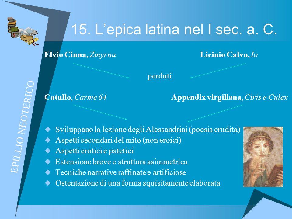 15. Lepica latina nel I sec. a. C. Elvio Cinna, Zmyrna Licinio Calvo, Io perduti Catullo, Carme 64 Appendix virgiliana, Ciris e Culex Sviluppano la le
