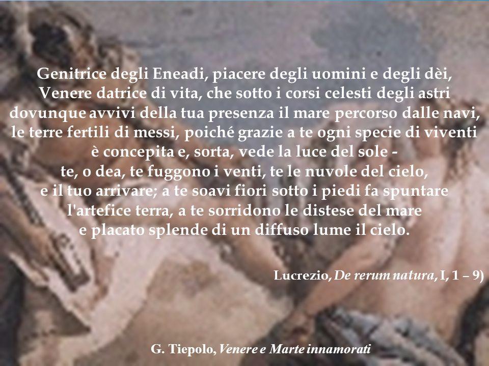 G. Tiepolo, Venere e Marte innamorati Genitrice degli Eneadi, piacere degli uomini e degli dèi, Venere datrice di vita, che sotto i corsi celesti degl