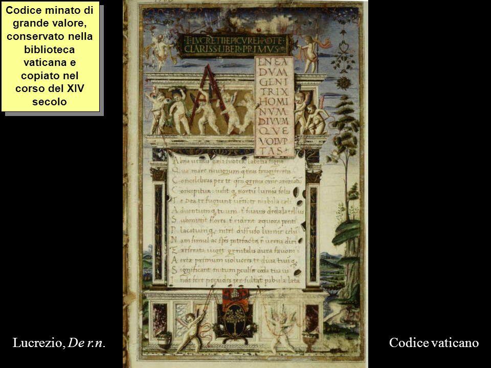 Codice vaticanoLucrezio, De r.n. Codice minato di grande valore, conservato nella biblioteca vaticana e copiato nel corso del XIV secolo