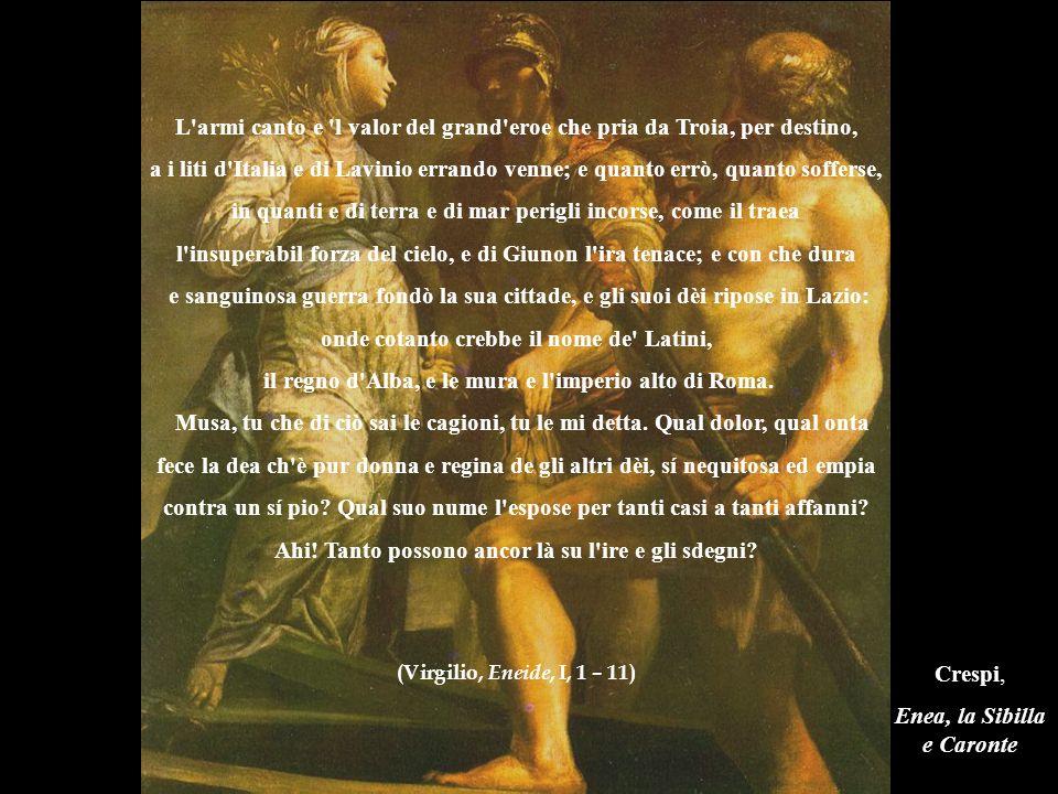 Crespi, Enea, la Sibilla e Caronte L'armi canto e 'l valor del grand'eroe che pria da Troia, per destino, a i liti d'Italia e di Lavinio errando venne
