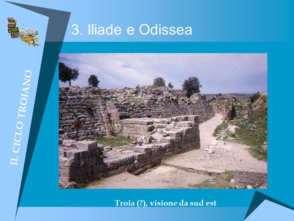 3. Iliade e Odissea IL CICLO TROIANO Troia (?), visione da sud est