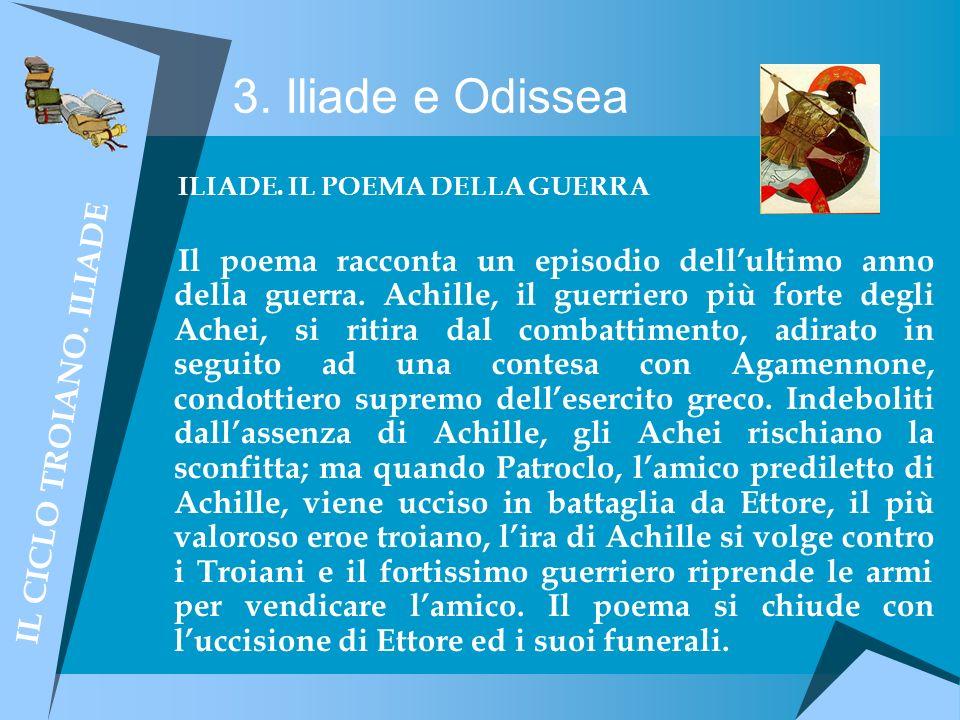 3. Iliade e Odissea ILIADE. IL POEMA DELLA GUERRA Il poema racconta un episodio dellultimo anno della guerra. Achille, il guerriero più forte degli Ac