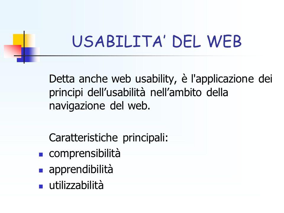 USABILITA DEL WEB Detta anche web usability, è l'applicazione dei principi dellusabilità nellambito della navigazione del web. Caratteristiche princip