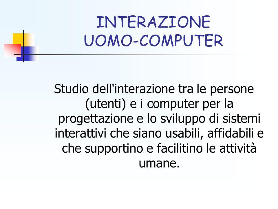 INTERAZIONE UOMO-COMPUTER Studio dell'interazione tra le persone (utenti) e i computer per la progettazione e lo sviluppo di sistemi interattivi che s
